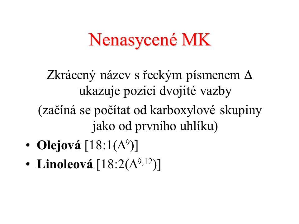 Nenasycené MK Zkrácený název s řeckým písmenem  ukazuje pozici dvojité vazby (začíná se počítat od karboxylové skupiny jako od prvního uhlíku) Olejová [18:1(  9 )] Linoleová [18:2(  9,12 )]
