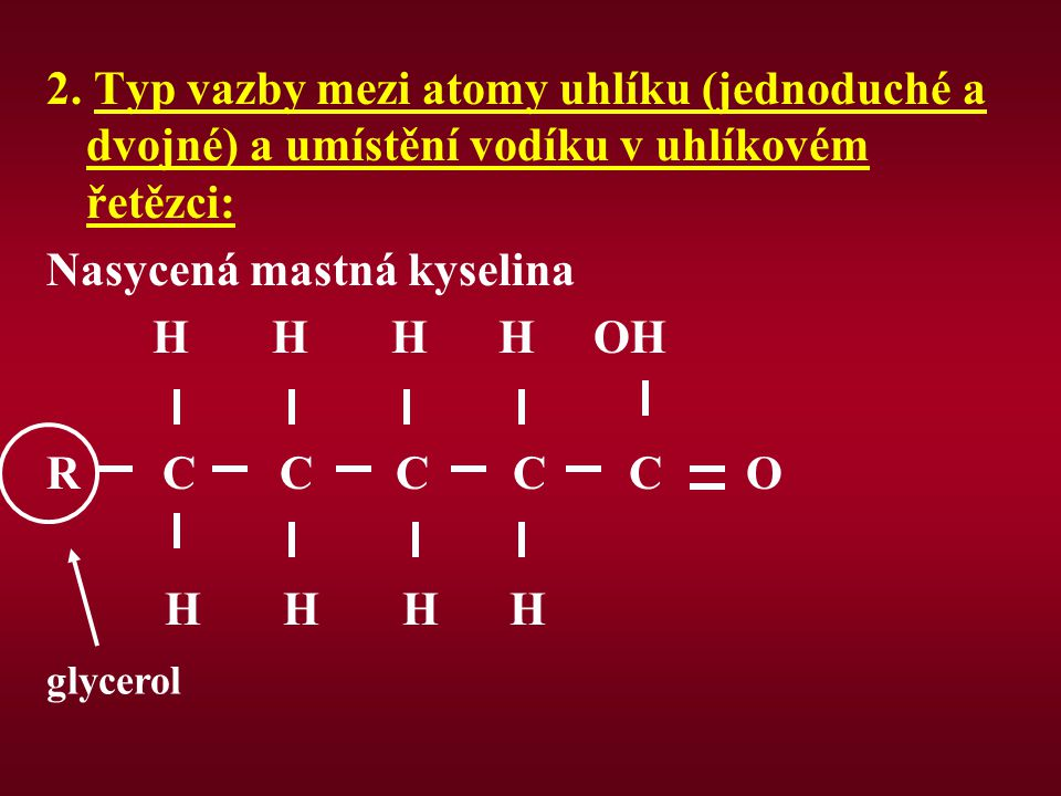 2. Typ vazby mezi atomy uhlíku (jednoduché a dvojné) a umístění vodíku v uhlíkovém řetězci: Nasycená mastná kyselina H H H H OH R C C C C C O H H H H