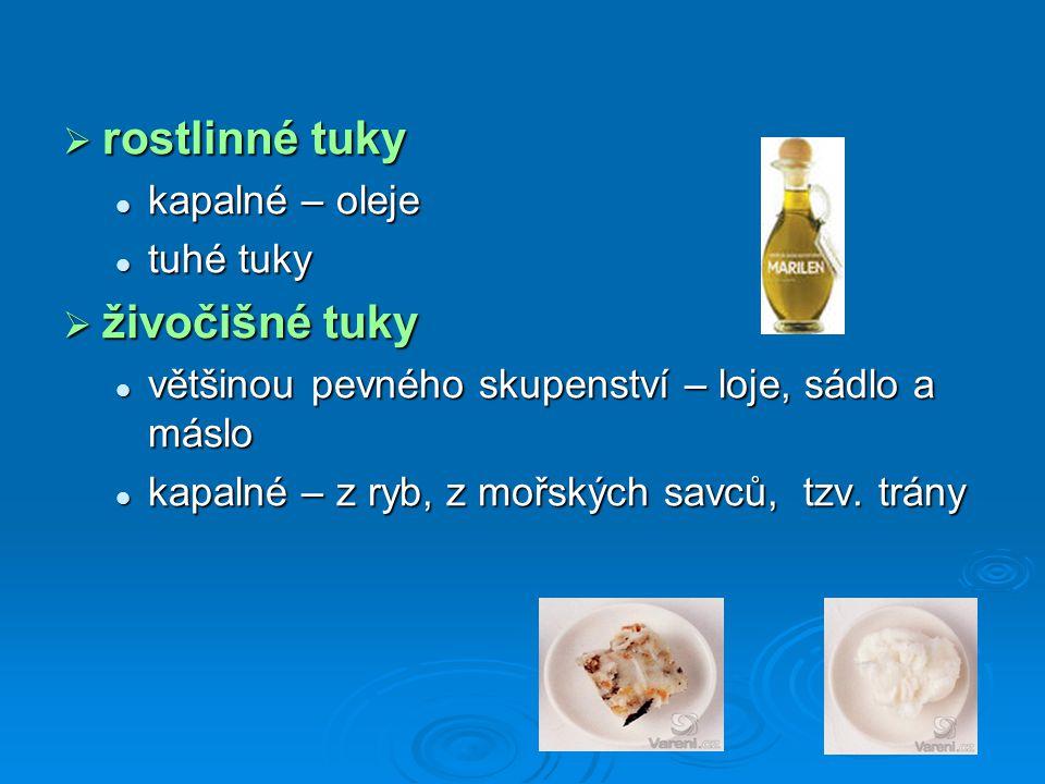  rostlinné tuky kapalné – oleje kapalné – oleje tuhé tuky tuhé tuky  živočišné tuky většinou pevného skupenství – loje, sádlo a máslo většinou pevné