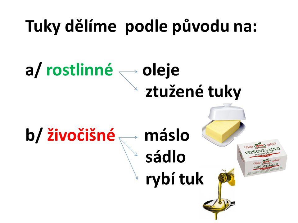 Tuky dělíme podle původu na: a/ rostlinné oleje ztužené tuky b/ živočišné máslo sádlo rybí tuk