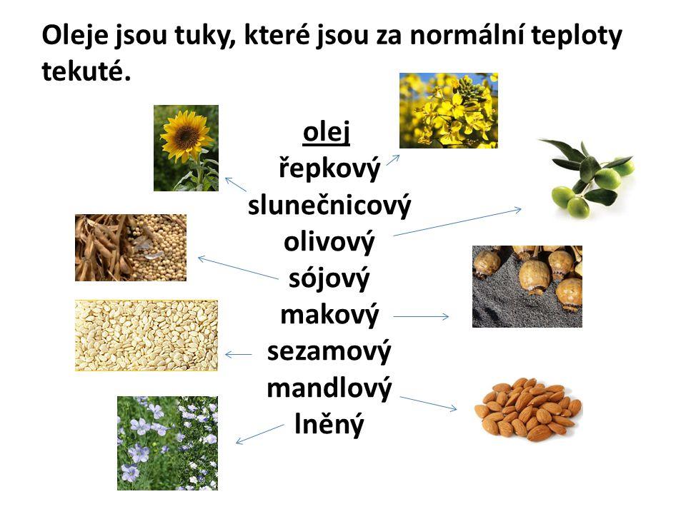 olej řepkový slunečnicový olivový sójový makový sezamový mandlový lněný Oleje jsou tuky, které jsou za normální teploty tekuté.