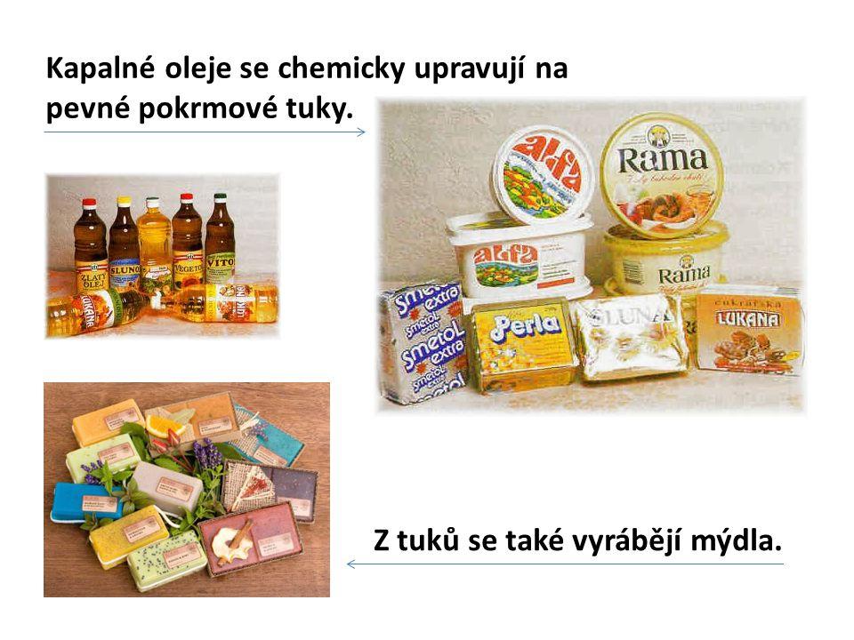 Kapalné oleje se chemicky upravují na pevné pokrmové tuky. Z tuků se také vyrábějí mýdla.