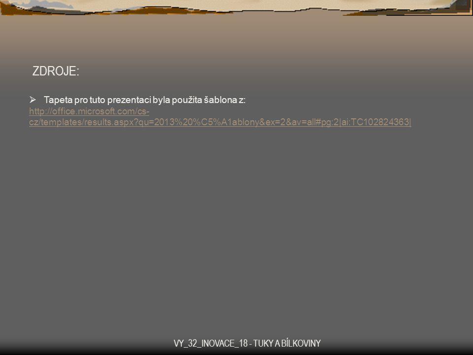 ZDROJE:  Tapeta pro tuto prezentaci byla použita šablona z: http://office.microsoft.com/cs- cz/templates/results.aspx?qu=2013%20%C5%A1ablony&ex=2&av=all#pg:2 ai:TC102824363  VY_32_INOVACE_18 - TUKY A BÍLKOVINY
