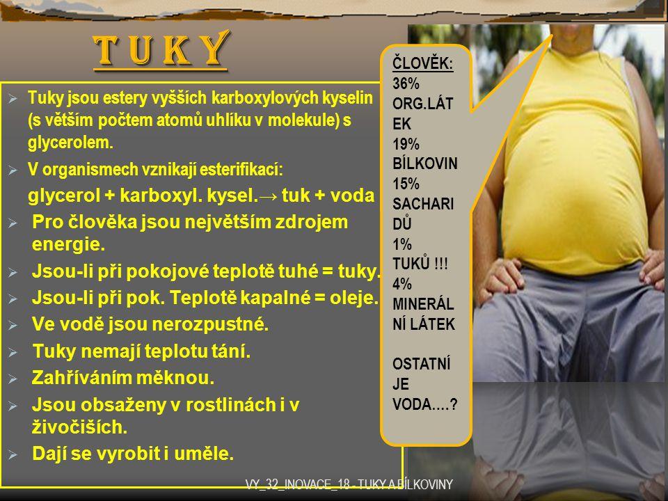 T U K Y  Tuky jsou estery vyšších karboxylových kyselin (s větším počtem atomů uhlíku v molekule) s glycerolem.  V organismech vznikají esterifikací