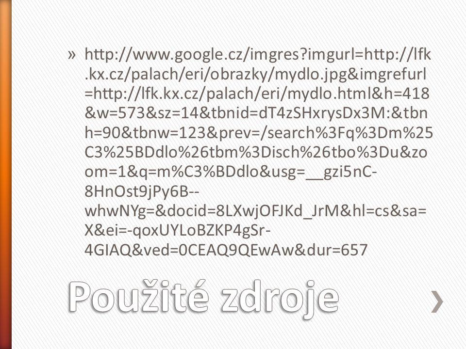» http://www.google.cz/imgres?imgurl=http://lfk.kx.cz/palach/eri/obrazky/mydlo.jpg&imgrefurl =http://lfk.kx.cz/palach/eri/mydlo.html&h=418 &w=573&sz=14&tbnid=dT4zSHxrysDx3M:&tbn h=90&tbnw=123&prev=/search%3Fq%3Dm%25 C3%25BDdlo%26tbm%3Disch%26tbo%3Du&zo om=1&q=m%C3%BDdlo&usg=__gzi5nC- 8HnOst9jPy6B-- whwNYg=&docid=8LXwjOFJKd_JrM&hl=cs&sa= X&ei=-qoxUYLoBZKP4gSr- 4GIAQ&ved=0CEAQ9QEwAw&dur=657