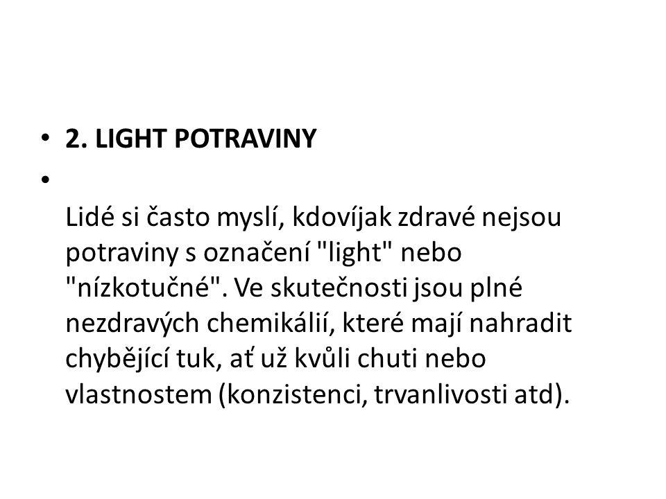 2. LIGHT POTRAVINY Lidé si často myslí, kdovíjak zdravé nejsou potraviny s označení