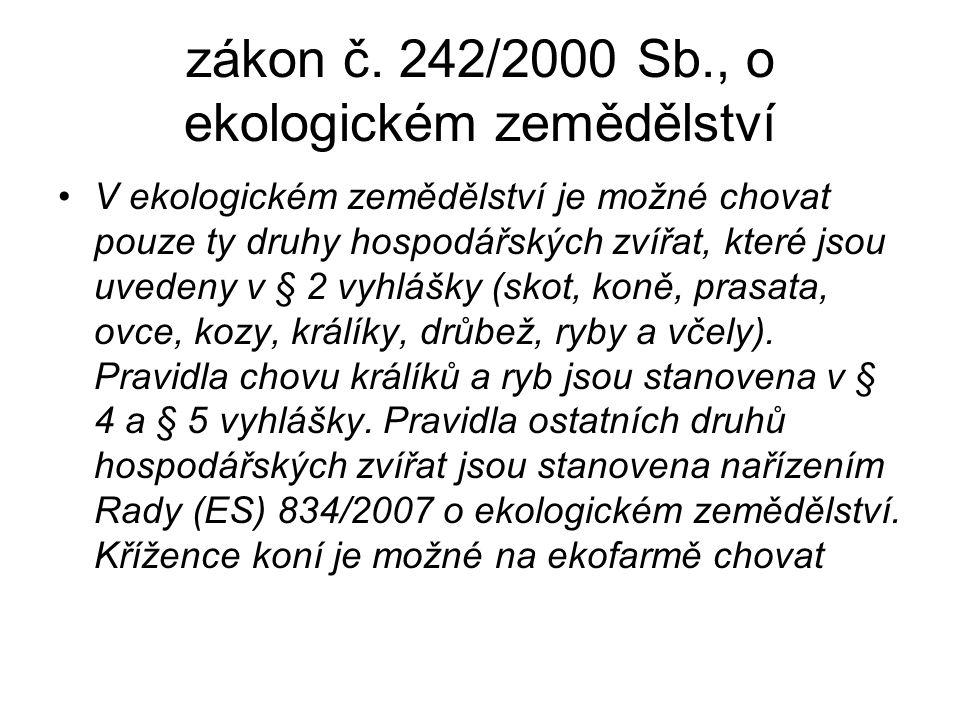 zákon č. 242/2000 Sb., o ekologickém zemědělství V ekologickém zemědělství je možné chovat pouze ty druhy hospodářských zvířat, které jsou uvedeny v §