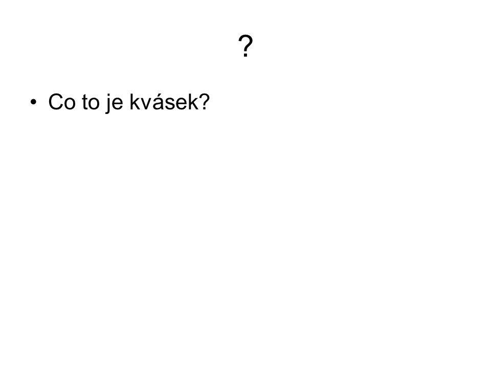 ? Co to je kvásek?