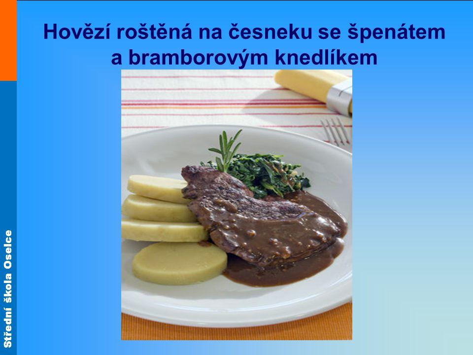 Střední škola Oselce Hovězí roštěná na česneku se špenátem a bramborovým knedlíkem
