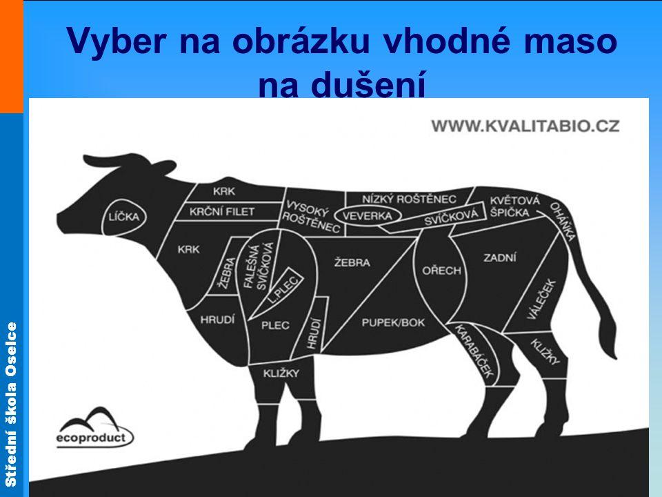 Střední škola Oselce Plněné hovězí pečeně Způsoby plnění : kapsa – uprostřed masa prořízneme otvor, naplníme a uzavřeme kuchyňskou jehlou.