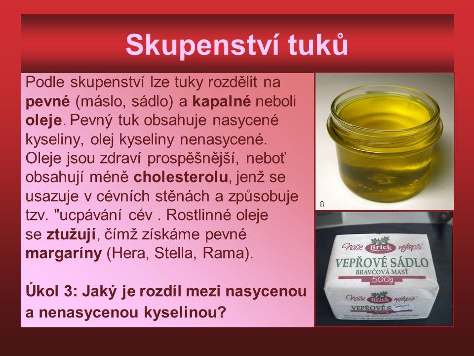 Skupenství tuků Podle skupenství lze tuky rozdělit na pevné (máslo, sádlo) a kapalné neboli oleje. Pevný tuk obsahuje nasycené kyseliny, olej kyseliny
