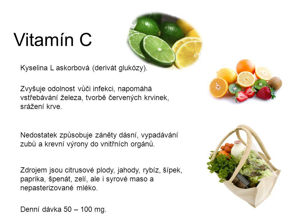 Vitamín C Kyselina L askorbová (derivát glukózy). Zvyšuje odolnost vůči infekci, napomáhá vstřebávání železa, tvorbě červených krvinek, srážení krve.