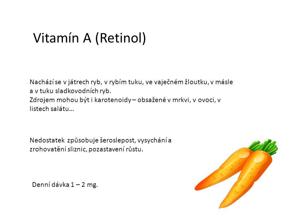 Vitamín A (Retinol) Nachází se v játrech ryb, v rybím tuku, ve vaječném žloutku, v másle a v tuku sladkovodních ryb. Zdrojem mohou být i karotenoidy –