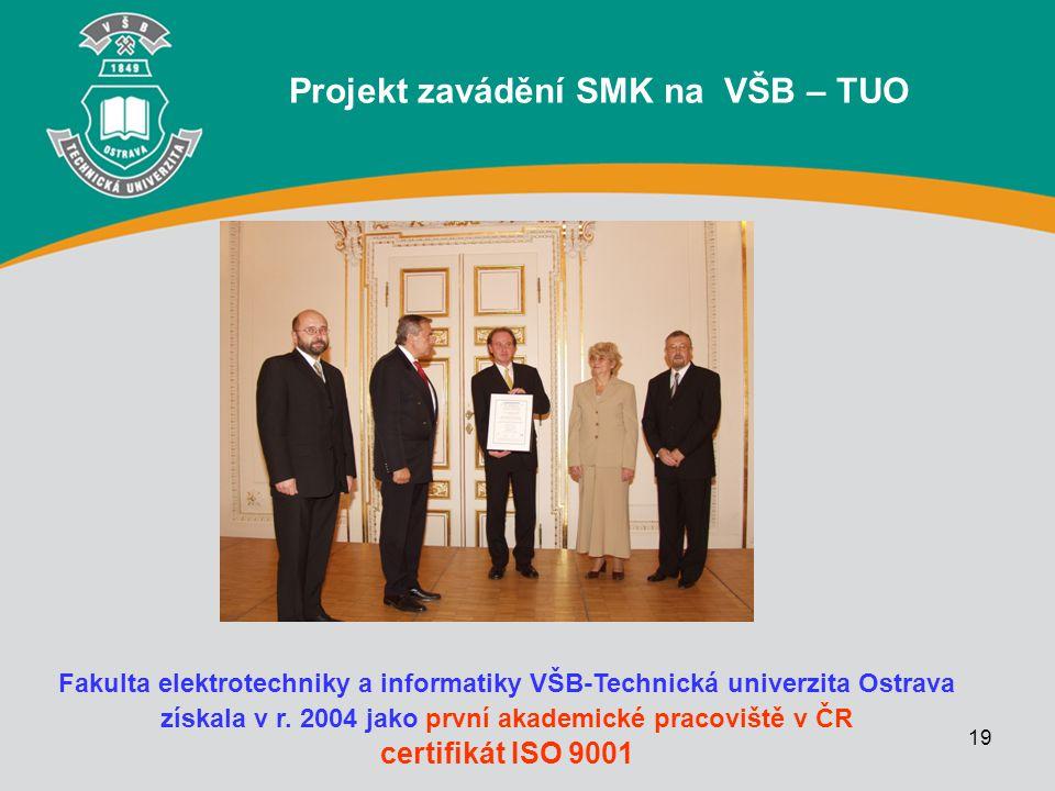 19 Fakulta elektrotechniky a informatiky VŠB-Technická univerzita Ostrava získala v r. 2004 jako první akademické pracoviště v ČR certifikát ISO 9001