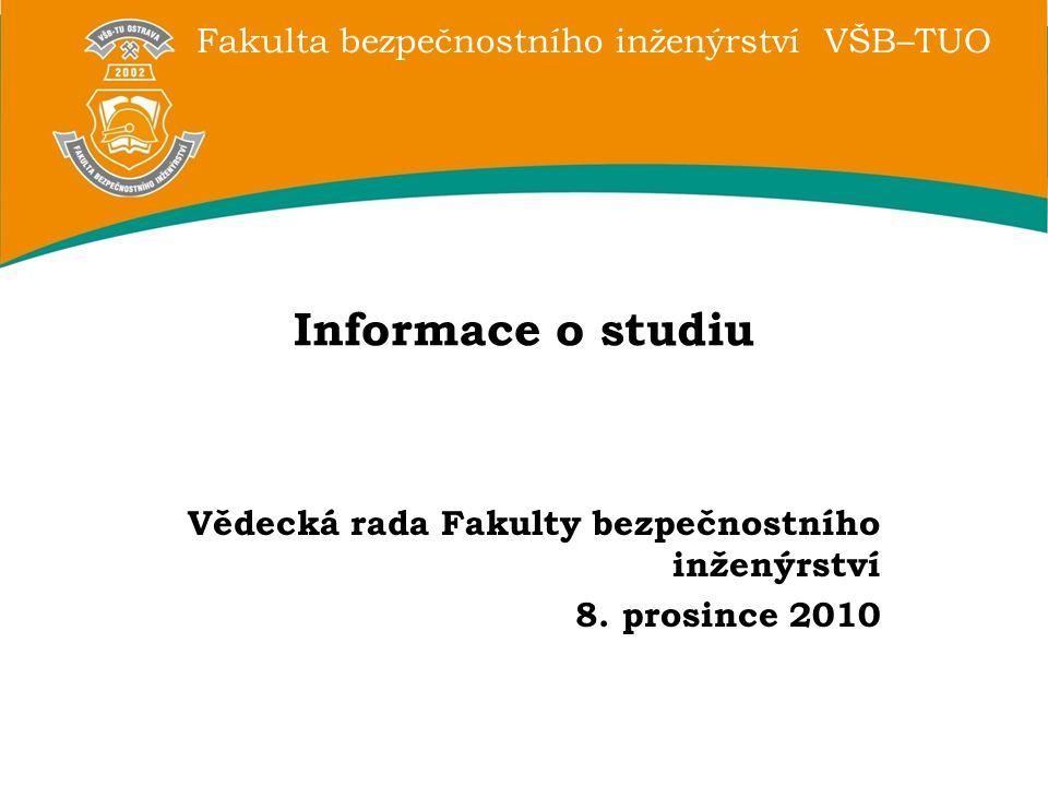Fakulta bezpečnostního inženýrství VŠB–TUO Informace o studiu Vědecká rada Fakulty bezpečnostního inženýrství 8. prosince 2010