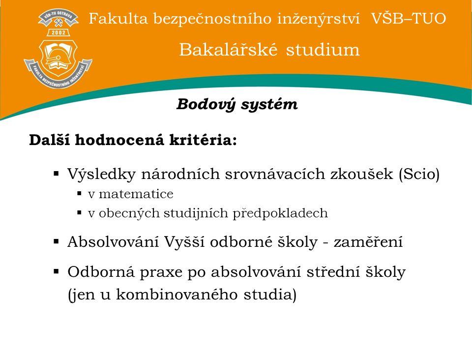 Fakulta bezpečnostního inženýrství VŠB–TUO Bakalářské studium Bodový systém Další hodnocená kritéria:  Výsledky národních srovnávacích zkoušek (Scio)