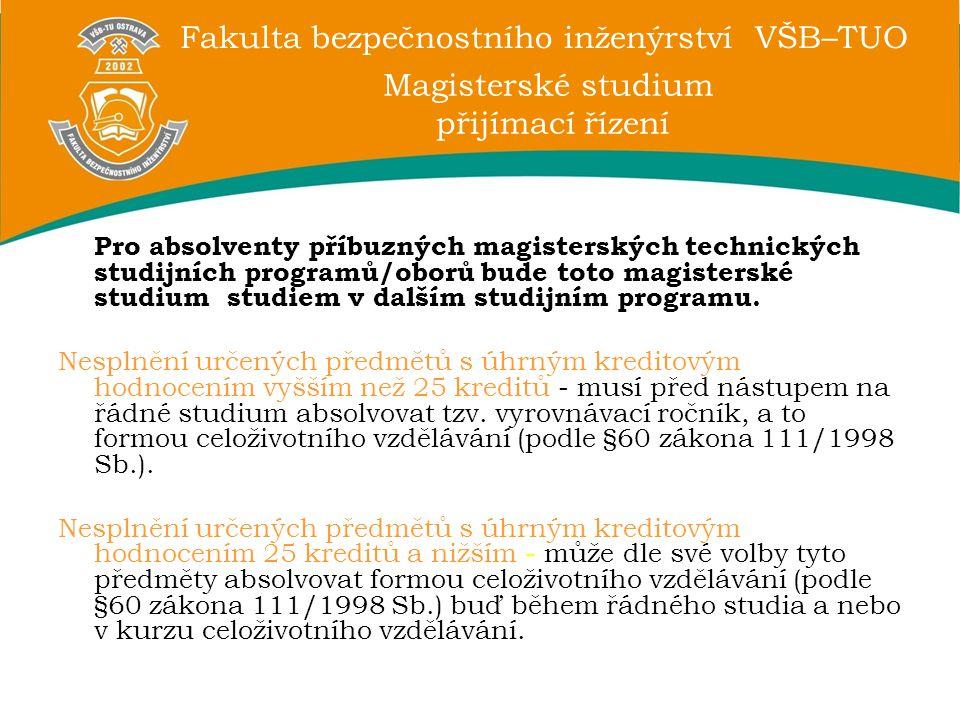 Fakulta bezpečnostního inženýrství VŠB–TUO Magisterské studium přijímací řízení Pro absolventy příbuzných magisterských technických studijních program