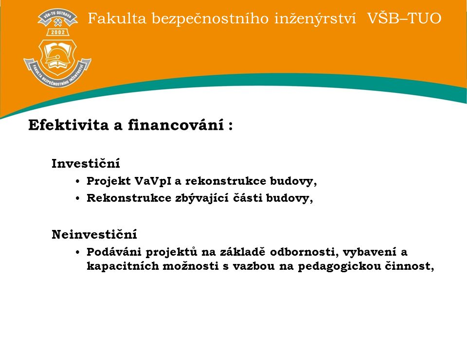 Fakulta bezpečnostního inženýrství VŠB–TUO Efektivita a financování : Investiční Projekt VaVpI a rekonstrukce budovy, Rekonstrukce zbývající části bud