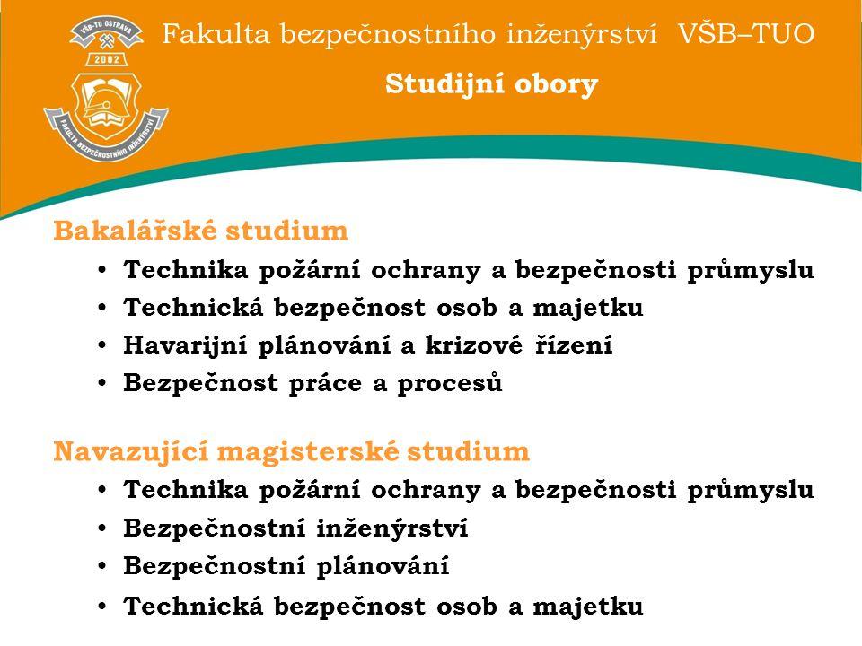 Fakulta bezpečnostního inženýrství VŠB–TUO Studijní obory Bakalářské studium Technika požární ochrany a bezpečnosti průmyslu Technická bezpečnost osob