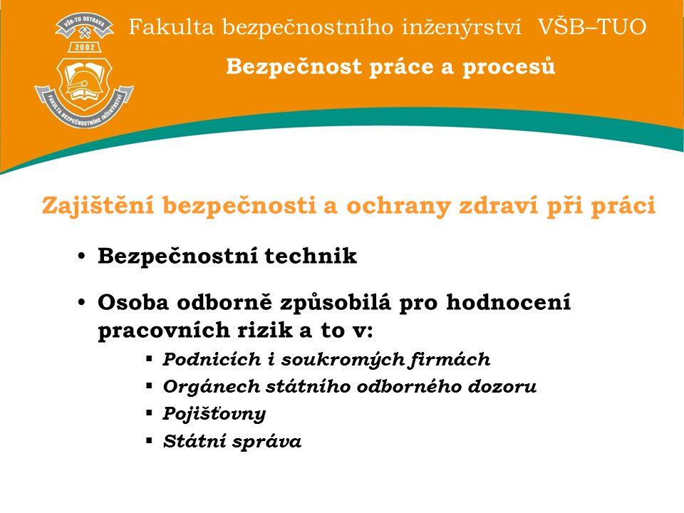Fakulta bezpečnostního inženýrství VŠB–TUO Bezpečnost práce a procesů Zajištění bezpečnosti a ochrany zdraví při práci Bezpečnostní technik Osoba odbo