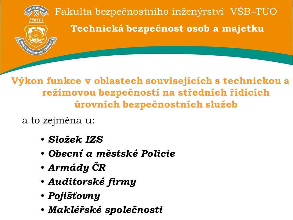 Fakulta bezpečnostního inženýrství VŠB–TUO Technická bezpečnost osob a majetku Výkon funkce v oblastech souvisejících s technickou a režimovou bezpečn