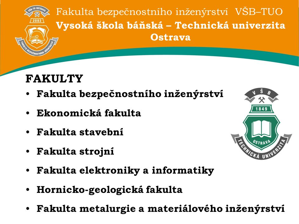 Fakulta bezpečnostního inženýrství VŠB–TUO Vysoká škola báňská – Technická univerzita Ostrava FAKULTY Fakulta bezpečnostního inženýrství Ekonomická fa