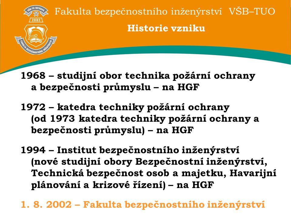 Fakulta bezpečnostního inženýrství VŠB–TUO Historie vzniku 1968 – studijní obor technika požární ochrany a bezpečnosti průmyslu – na HGF 1972 – katedr