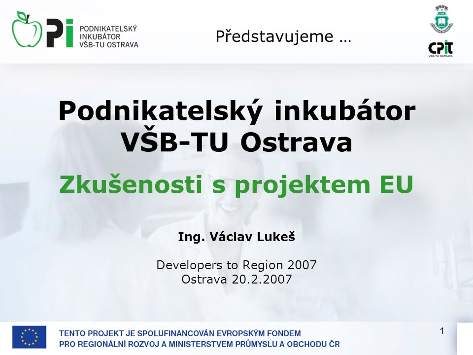 1 Podnikatelský inkubátor VŠB-TU Ostrava Zkušenosti s projektem EU Ing.