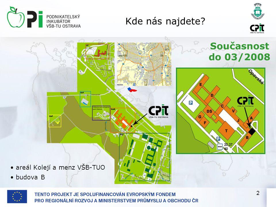 2 Kde nás najdete? areál Kolejí a menz VŠB-TUO budova B Současnost do 03/2008