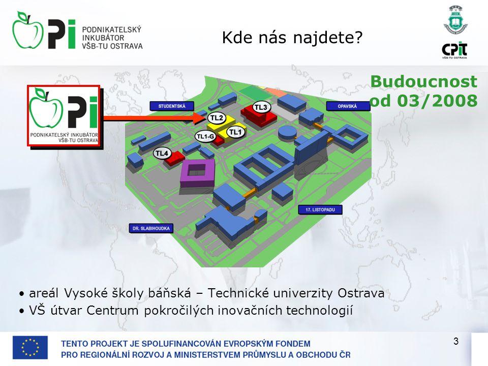 3 Kde nás najdete? areál Vysoké školy báňská – Technické univerzity Ostrava VŠ útvar Centrum pokročilých inovačních technologií Budoucnost od 03/2008