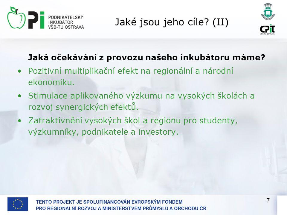 7 Jaké jsou jeho cíle? (II) Jaká očekávání z provozu našeho inkubátoru máme? Pozitivní multiplikační efekt na regionální a národní ekonomiku. Stimulac