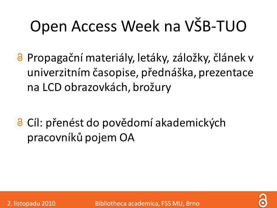 Open Access Week na VŠB-TUO Propagační materiály, letáky, záložky, článek v univerzitním časopise, přednáška, prezentace na LCD obrazovkách, brožury Cíl: přenést do povědomí akademických pracovníků pojem OA