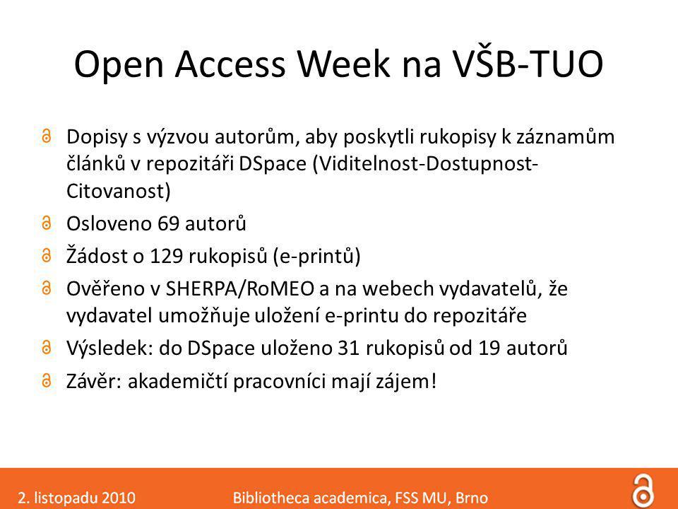 Open Access Week na VŠB-TUO Dopisy s výzvou autorům, aby poskytli rukopisy k záznamům článků v repozitáři DSpace (Viditelnost-Dostupnost- Citovanost) Osloveno 69 autorů Žádost o 129 rukopisů (e-printů) Ověřeno v SHERPA/RoMEO a na webech vydavatelů, že vydavatel umožňuje uložení e-printu do repozitáře Výsledek: do DSpace uloženo 31 rukopisů od 19 autorů Závěr: akademičtí pracovníci mají zájem!