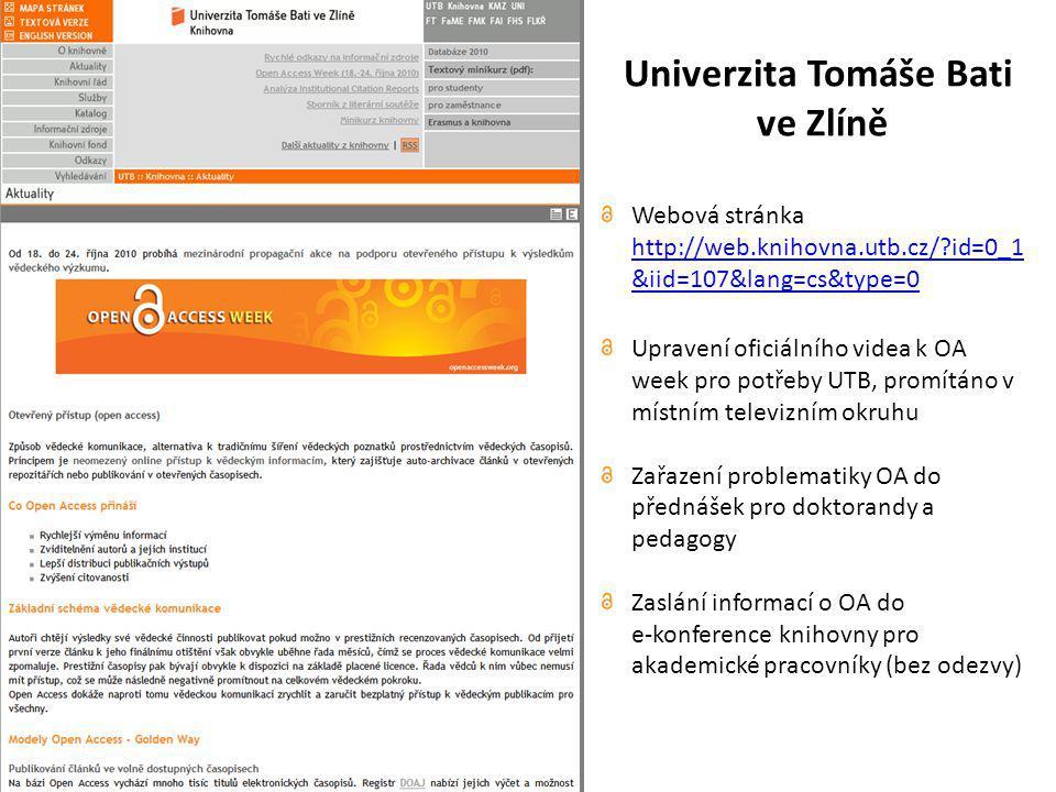 Univerzita Tomáše Bati ve Zlíně Webová stránka http://web.knihovna.utb.cz/ id=0_1 &iid=107&lang=cs&type=0 http://web.knihovna.utb.cz/ id=0_1 &iid=107&lang=cs&type=0 Upravení oficiálního videa k OA week pro potřeby UTB, promítáno v místním televizním okruhu Zařazení problematiky OA do přednášek pro doktorandy a pedagogy Zaslání informací o OA do e-konference knihovny pro akademické pracovníky (bez odezvy)