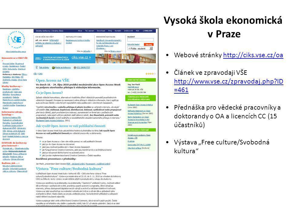 """Vysoká škola ekonomická v Praze Webové stránky http://ciks.vse.cz/oahttp://ciks.vse.cz/oa Článek ve zpravodaji VŠE http://www.vse.cz/zpravodaj.php ID =461 http://www.vse.cz/zpravodaj.php ID =461 Přednáška pro vědecké pracovníky a doktorandy o OA a licencích CC (15 účastníků) Výstava """"Free culture/Svobodná kultura"""