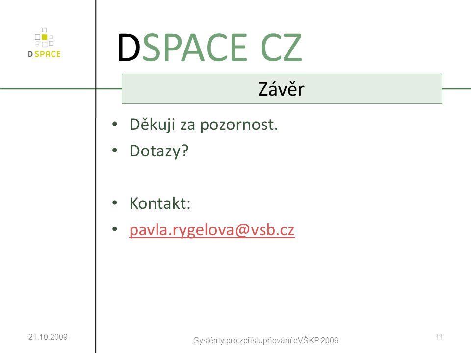 21.10.2009 Systémy pro zpřístupňování eVŠKP 2009 11 DSPACE CZ Závěr Děkuji za pozornost.