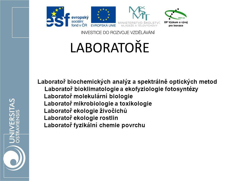 Věcná náplň LABORATOŘE Laboratoř biochemických analýz a spektrálně optických metod Laboratoř bioklimatologie a ekofyziologie fotosyntézy Laboratoř mol