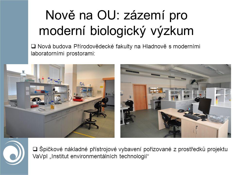 Nově na OU: zázemí pro moderní biologický výzkum  Nová budova Přírodovědecké fakulty na Hladnově s moderními laboratorními prostorami:  Špičkové nák