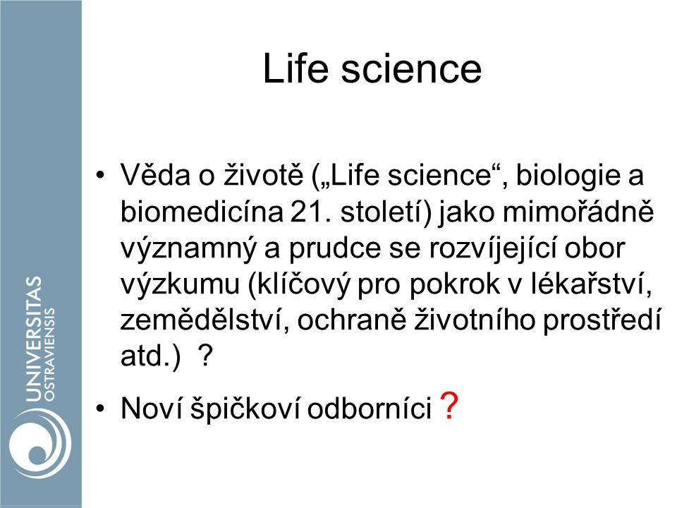 """Life science Věda o životě (""""Life science"""", biologie a biomedicína 21. století) jako mimořádně významný a prudce se rozvíjející obor výzkumu (klíčový"""