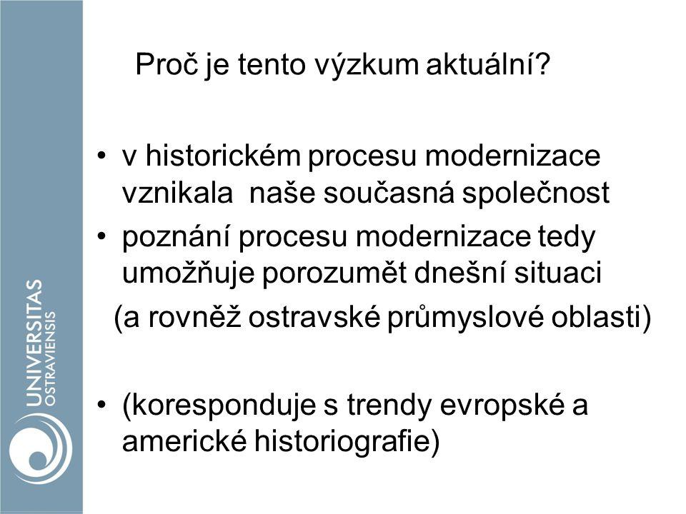 Proč je tento výzkum aktuální? v historickém procesu modernizace vznikala naše současná společnost poznání procesu modernizace tedy umožňuje porozumět