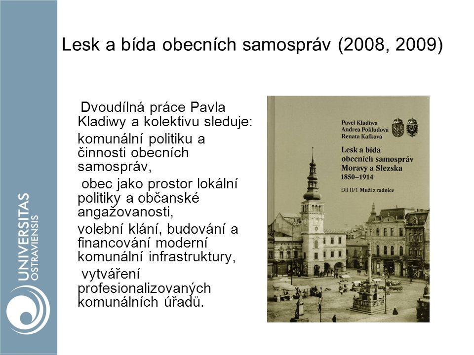 Lesk a bída obecních samospráv (2008, 2009) Dvoudílná práce Pavla Kladiwy a kolektivu sleduje: komunální politiku a činnosti obecních samospráv, obec