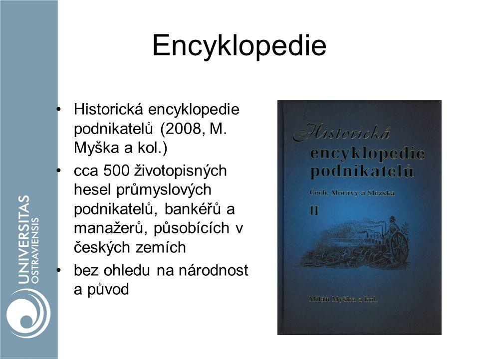 Encyklopedie Historická encyklopedie podnikatelů (2008, M. Myška a kol.) cca 500 životopisných hesel průmyslových podnikatelů, bankéřů a manažerů, půs