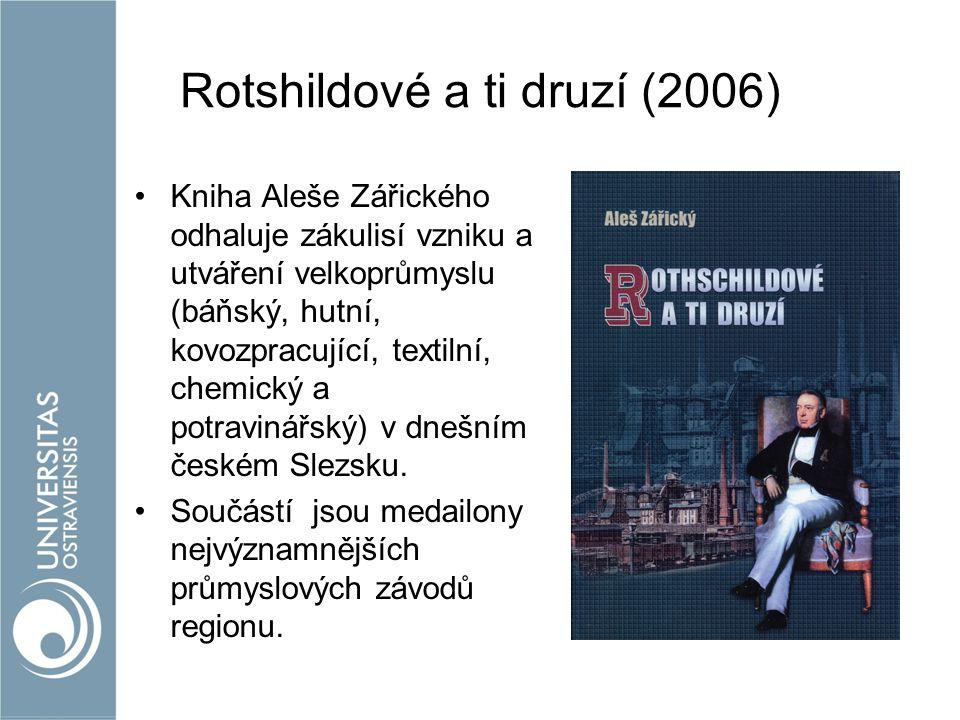 Rotshildové a ti druzí (2006) Kniha Aleše Zářického odhaluje zákulisí vzniku a utváření velkoprůmyslu (báňský, hutní, kovozpracující, textilní, chemický a potravinářský) v dnešním českém Slezsku.