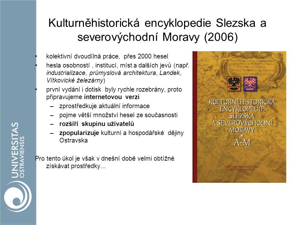 Kulturněhistorická encyklopedie Slezska a severovýchodní Moravy (2006) kolektivní dvoudílná práce, přes 2000 hesel hesla osobností, institucí, míst a