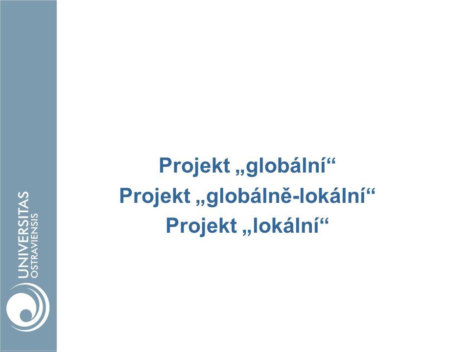 """Projekt """"globální"""" Projekt """"globálně-lokální"""" Projekt """"lokální"""""""