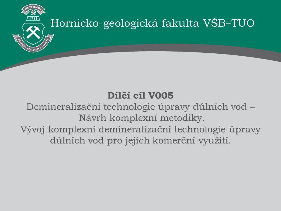 Hornicko-geologická fakulta VŠB–TUO Dílčí cíl V005 Demineralizační technologie úpravy důlních vod – Návrh komplexní metodiky.