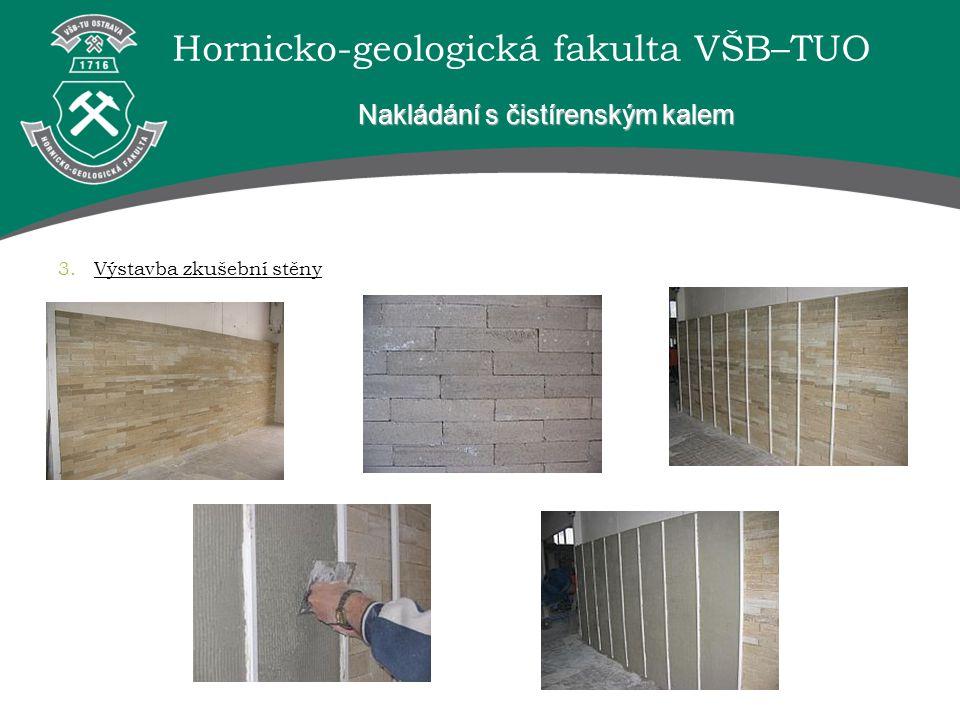 Hornicko-geologická fakulta VŠB–TUO Nakládání s čistírenským kalem 3.Výstavba zkušební stěny