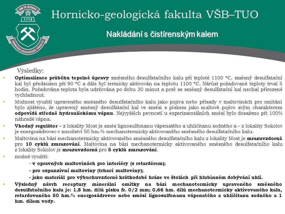 Hornicko-geologická fakulta VŠB–TUO Nakládání s čistírenským kalem Výsledky: Optimalizace průběhu tepelné úpravy směsného desulfatačního kalu při teplotě 1100 ºC, směsný desulfatační kal byl předsušen při 90 ºC a dále byl termicky aktivován na teplotu 1100 ºC.