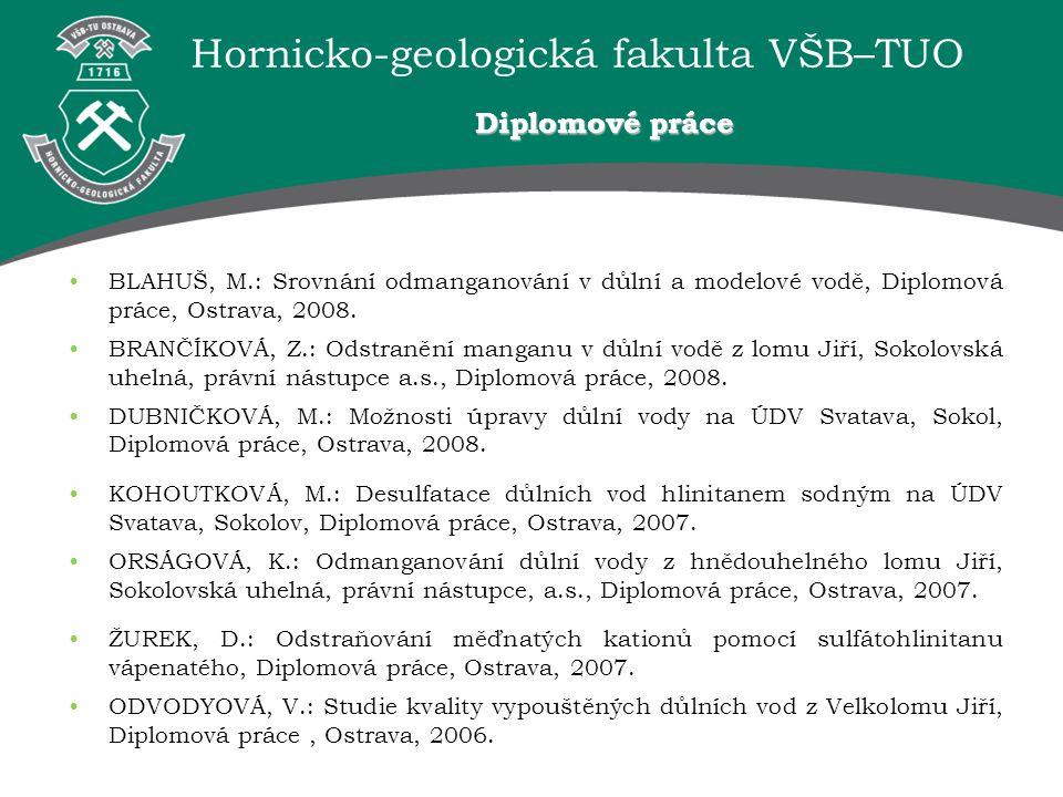 Hornicko-geologická fakulta VŠB–TUO BLAHUŠ, M.: Srovnání odmanganování v důlní a modelové vodě, Diplomová práce, Ostrava, 2008. BRANČÍKOVÁ, Z.: Odstra