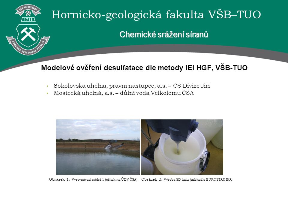 Hornicko-geologická fakulta VŠB–TUO Modelové ověření desulfatace dle metody IEI HGF, VŠB-TUO Sokolovská uhelná, právní nástupce, a.s.